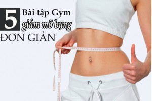 5 Bài tập Gym giảm mỡ bụng đơn giản, hiệu quả nhanh nhất